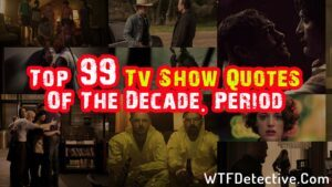 Top 90+ Tv Show Quotes Of The Decade. Period. wtf detective